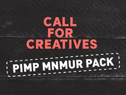 PIMP MNMUR PACK: call for creatives